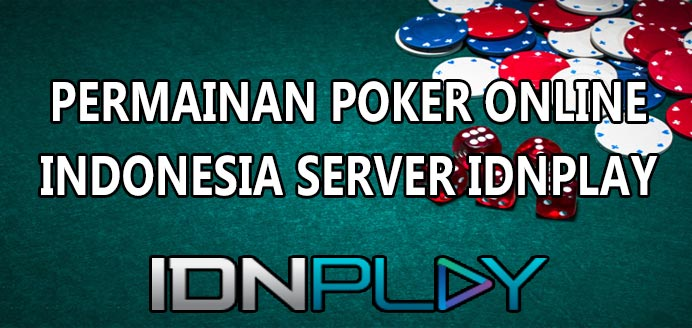Permainan-Poker-Online-Indonesia-Server-IDNPLAY